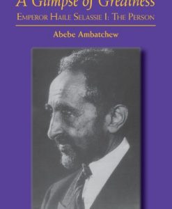 A Glimpse of Greatness: Emperor Haile Selassie I: The Person