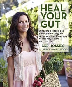 Heal Your Gut: A Healing Protocol and Step-by-Step Program with Over 90 Recipes to Cleanse, Restore, and Nourish