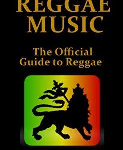 Reggae Music: The Official Guide to Reggae