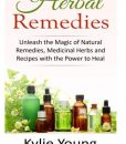 Herbal Remedies: Unleash the Magic of Natural Remedies, Medicinal Herbs and Recipes with the Power to Heal (Natural Alternatives, Home Apothecary, Plant Medicine, Herbal Recipes for Healing)