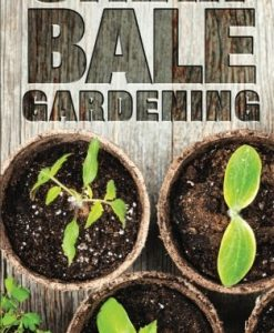 Straw Bale Gardening: The Ultimate Guide To Straw Bale Gardening