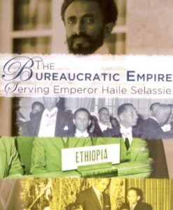 The Bureaucratic Empire: Serving Emperor Haile Selassie